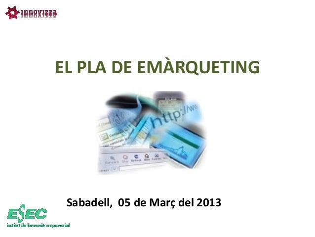 EL PLA DE EMÀRQUETING Sabadell, 05 de Març del 2013