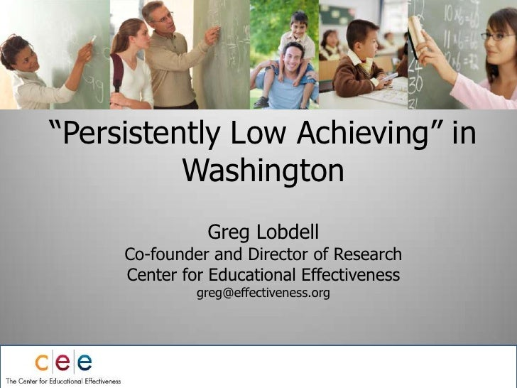 """""""Persistently Low Achieving"""" in  WashingtonGreg LobdellCo-founder and Director of ResearchCenter for Educational Effective..."""
