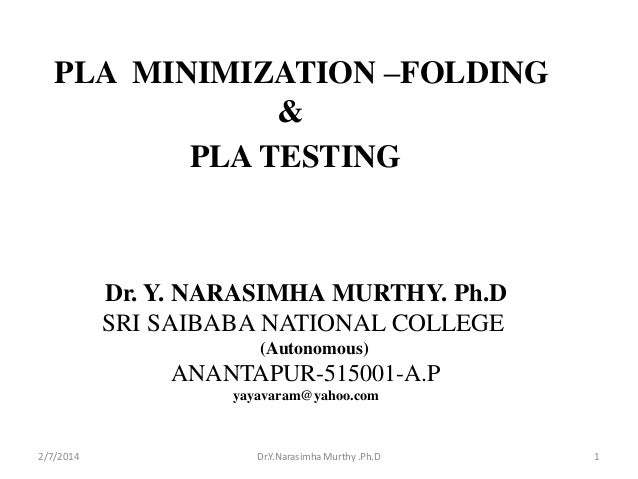 PLA MINIMIZATION –FOLDING & PLA TESTING  Dr. Y. NARASIMHA MURTHY. Ph.D SRI SAIBABA NATIONAL COLLEGE (Autonomous)  ANANTAPU...