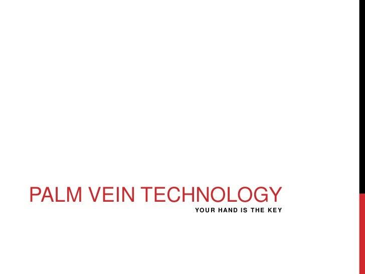 PALM VEIN TECHNOLOGY             Y O U R H AN D I S T H E K E Y