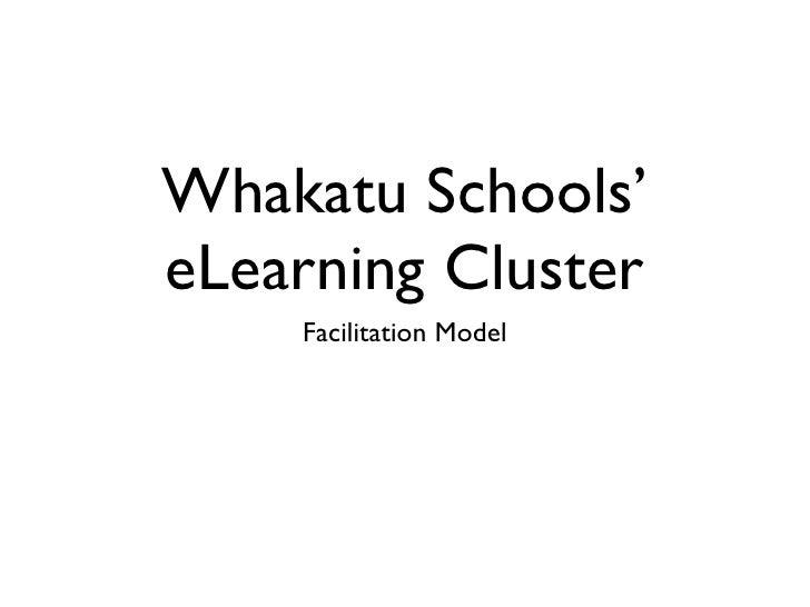 Whakatu Schools' eLearning Cluster     Facilitation Model