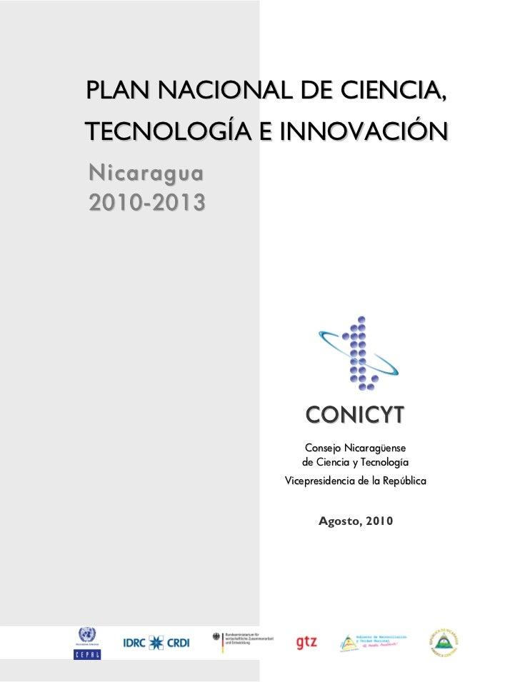 PLAN NACIONAL DE CIENCIA,TECNOLOGÍA E INNOVACIÓNNicaragua2010-2013                 CONICYT                 Consejo Nicarag...