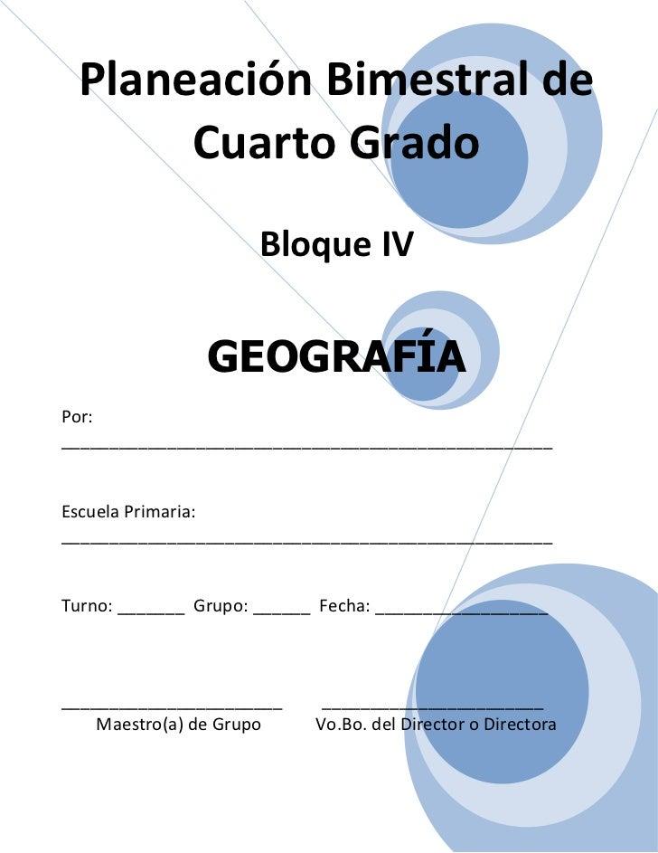 Planeación Bimestral de      Cuarto Grado                     Bloque IV                GEOGRAFÍAPor:______________________...