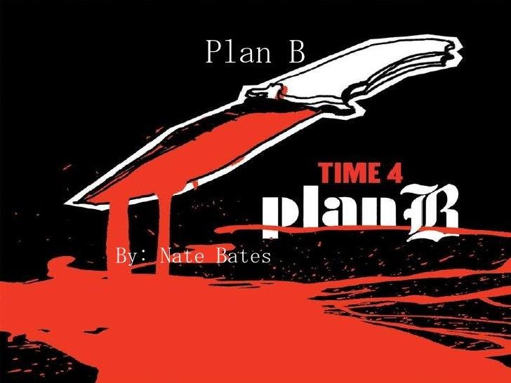 Plan B By: Nate Bates