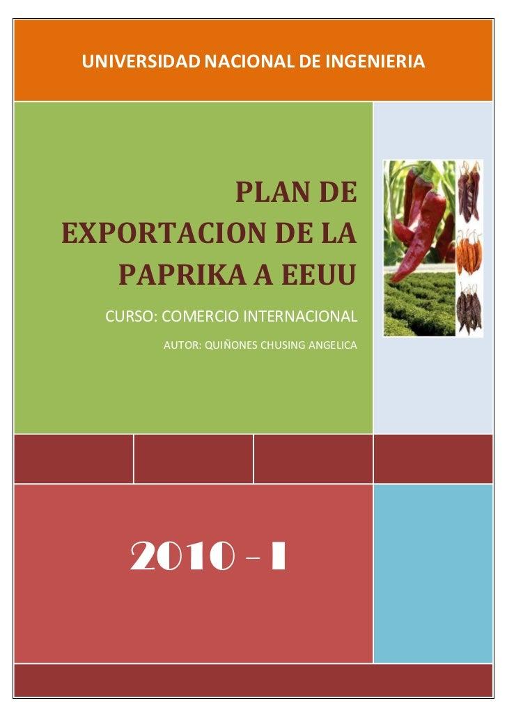 UNIVERSIDAD NACIONAL DE INGENIERIAPLAN DE EXPORTACION DE LA PAPRIKA A EEUUCURSO: COMERCIO INTERNACIONALAUTOR: QUIÑONES CHU...