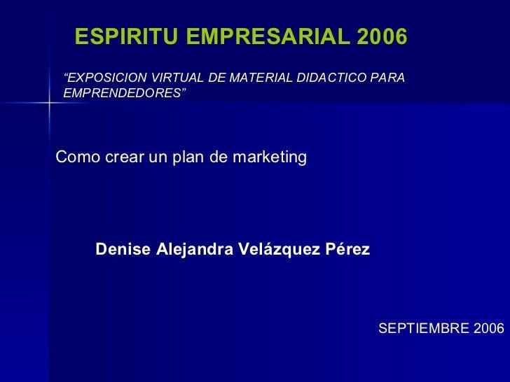 """ESPIRITU EMPRESARIAL 2006 """" EXPOSICION VIRTUAL DE MATERIAL DIDACTICO PARA EMPRENDEDORES"""" Como crear un plan de marketing D..."""