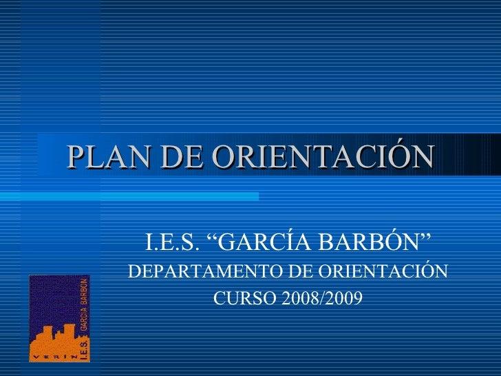 """PLAN DE ORIENTACIÓN I.E.S. """"GARCÍA BARBÓN"""" DEPARTAMENTO DE ORIENTACIÓN CURSO 2008/2009"""