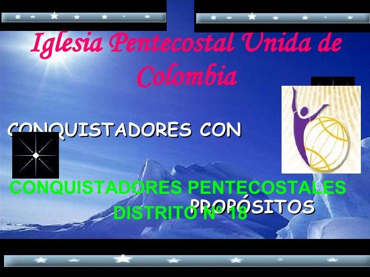Iglesia Pentecostal Unida de Colombia CONQUISTADORES CON  PROPÓSITOS  CONQUISTADORES PENTECOSTALES  DISTRITO Nº 18