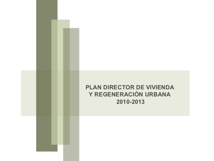PLAN DIRECTOR DE VIVIENDA  Y REGENERACIÓN URBANA  2010-2013