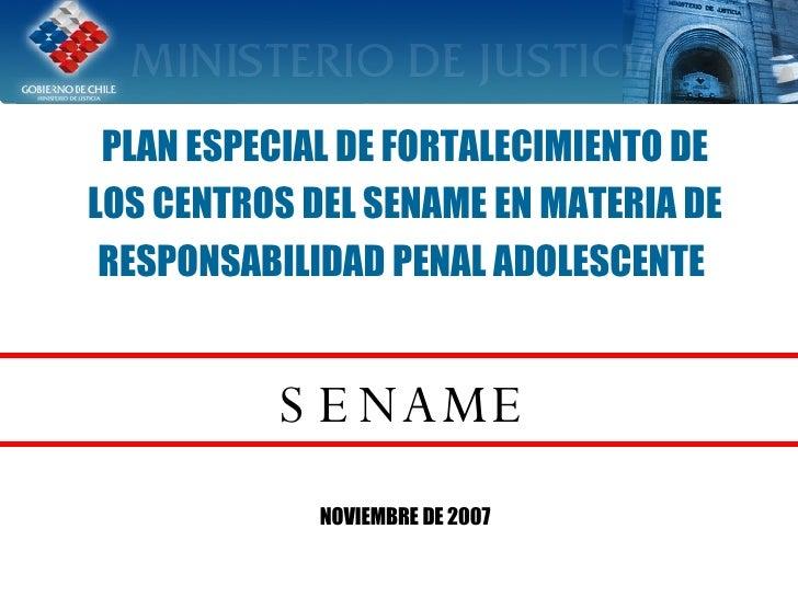 PLAN ESPECIAL DE FORTALECIMIENTO DE LOS CENTROS DEL SENAME EN MATERIA DE RESPONSABILIDAD PENAL ADOLESCENTE