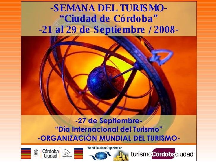 """-SEMANA DEL TURISMO- """" Ciudad de Córdoba"""" -21 al 29 de Septiembre / 2008- -27 de Septiembre- """" Día Internacional del Turis..."""