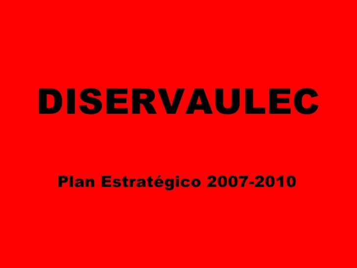 DISERVAULEC Plan Estratégico 2007-2010