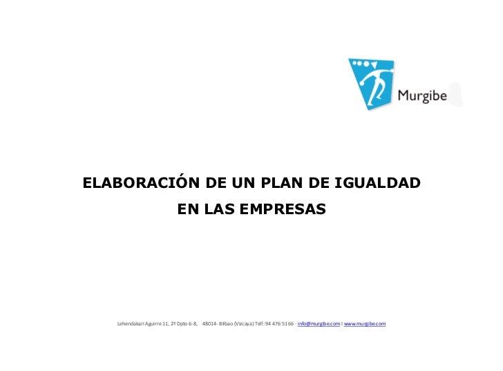 ELABORACIÓN DE UN PLAN DE IGUALDAD                             EN LAS EMPRESAS   Lehendakari Aguirre 11, 2º Dpto 6-8,   48...