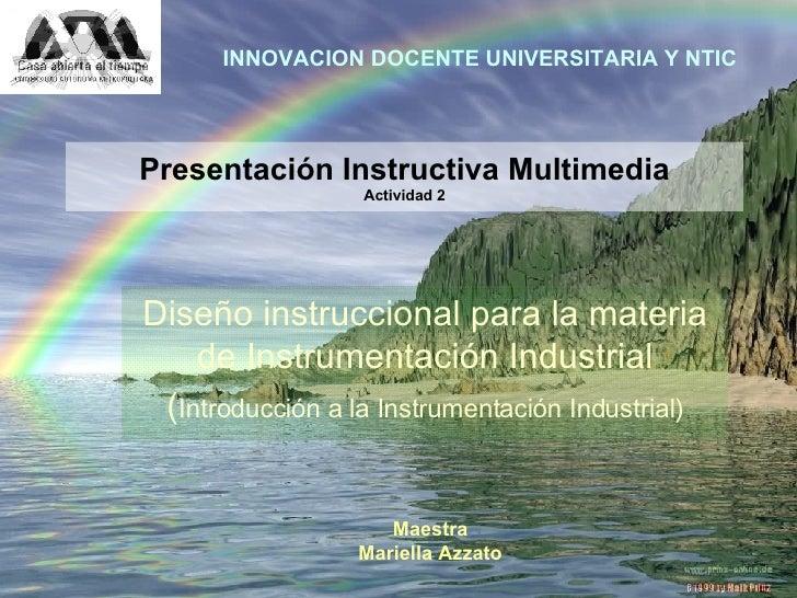 INNOVACION DOCENTE UNIVERSITARIA Y NTIC Diseño instruccional para la materia de Instrumentación Industrial ( Introducción ...