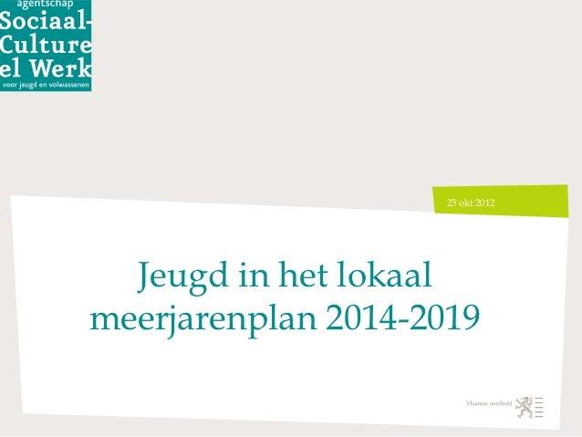 Presentatie Afdeling Jeugd over 'Jeugd in het lokaal meerjarenplan 2014-2019'