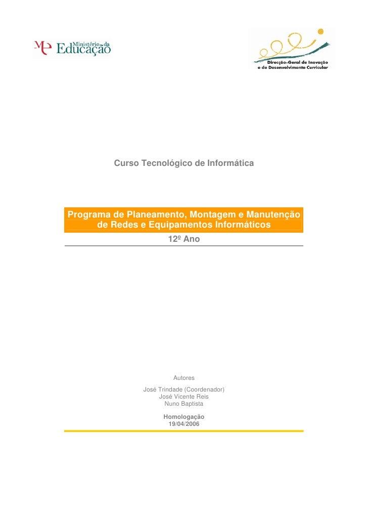Curso Tecnológico de Informática     Programa de Planeamento, Montagem e Manutenção       de Redes e Equipamentos Informát...