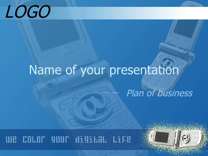 Name of your presentation LOGO --  Plan of business