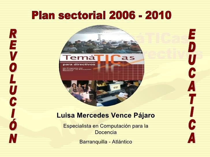 TemáTICas para directivos Luisa Mercedes Vence Pájaro Especialista en Computación para la Docencia Barranquilla - Atlántic...