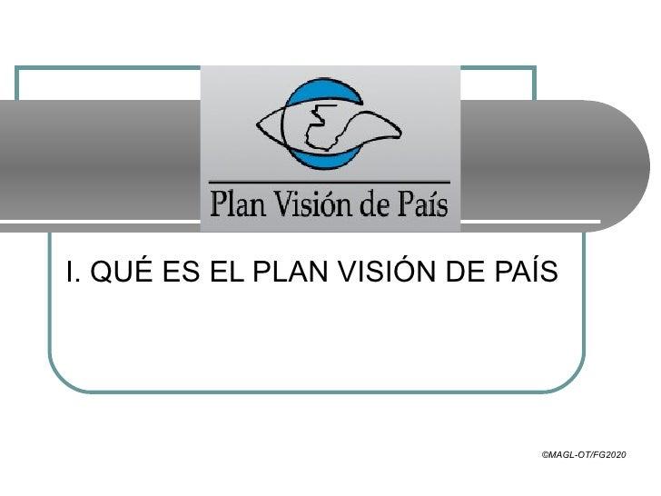 I. QUÉ ES EL PLAN VISIÓN DE PAÍS