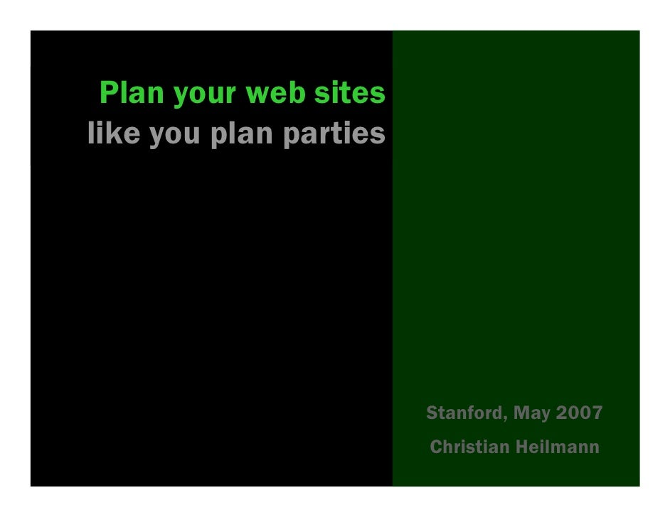 Plan your web sites like you plan parties                             Stanford, May 2007                         Christian...
