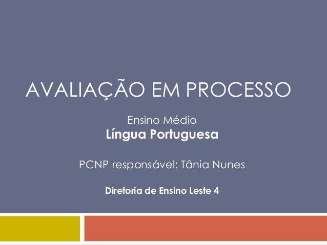 AVALIAÇÃO EM PROCESSO             Ensino Médio        Língua Portuguesa    PCNP responsável: Tânia Nunes        Diretoria ...