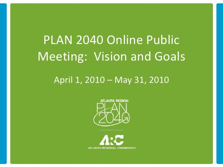 PLAN 2040 Online Public Meeting: Vision and Goals   April 1, 2010 – May 31, 2010