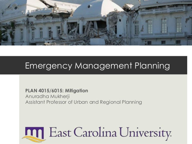 Emergency Management PlanningPLAN 4015/6015: MitigationAnuradha MukherjiAssistant Professor of Urban and Regional Planning