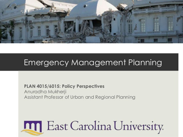 Emergency Management Planning PLAN 4015/6015: Policy Perspectives Anuradha Mukherji Assistant Professor of Urban and Regio...