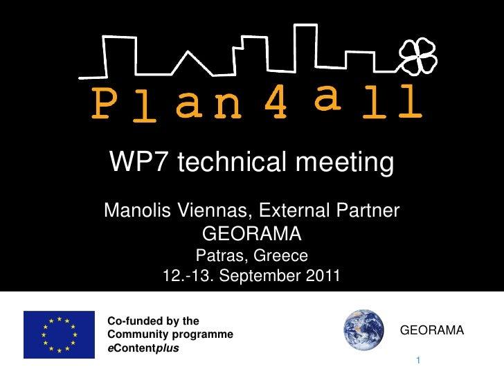 WP7 technical meetingManolis Viennas, External Partner           GEORAMA            Patras, Greece        12.-13. Septembe...
