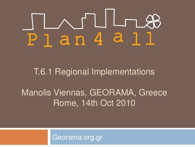 T.6.1 Regional Implementations Manolis Viennas, GEORAMA, Greece Rome, 14th Oct 2010 Georama.org.gr