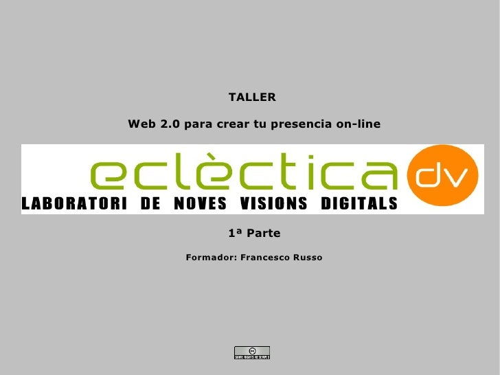 TALLER  Web 2.0 para crear tu presencia on-line                    1ª Parte          Formador: Francesco Russo