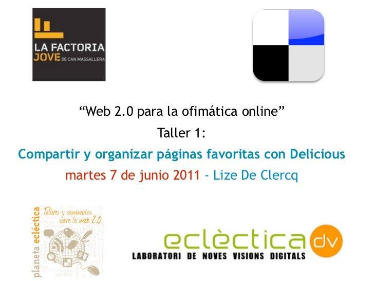"""""""Web 2.0 para la ofimática online""""                      Taller 1:Compartir y organizar páginas favoritas con Delicious    ..."""