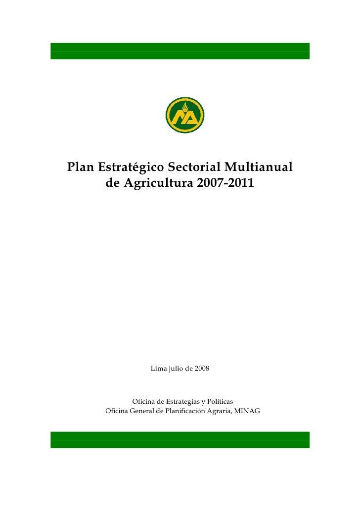 Plan Estratégico Sectorial Multianual      de Agricultura 2007-2011                   Lima julio de 2008               Ofi...
