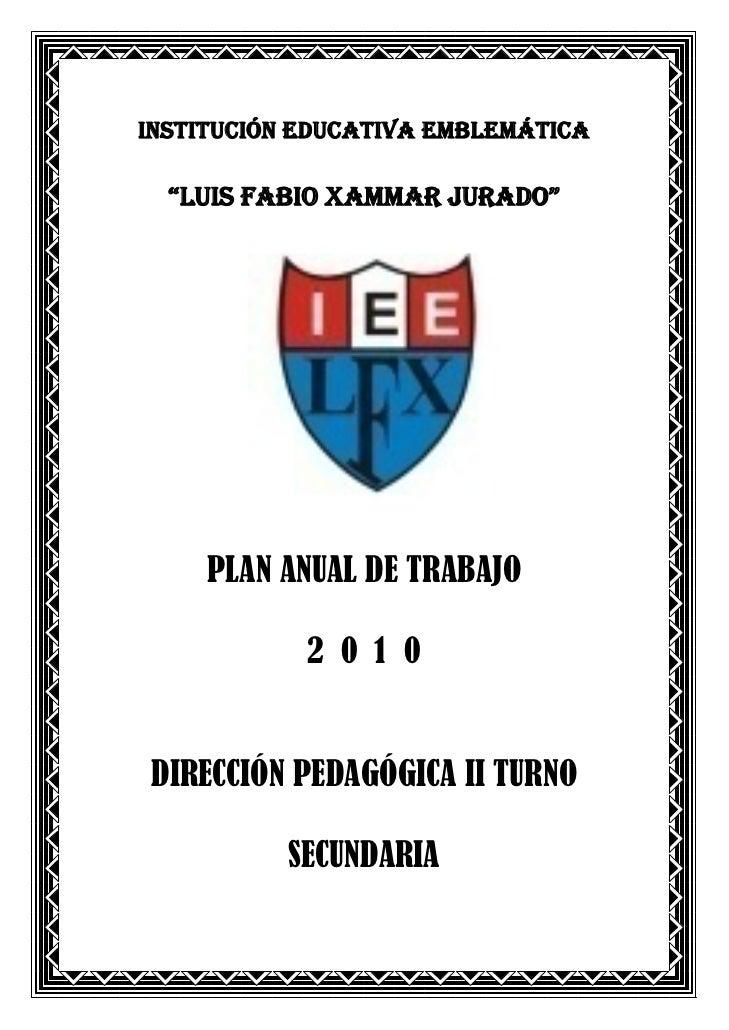 """INSTITUCIÓN EDUCATIVA EMBLEMÁTICA    """"LUIS FABIO XAMMAR JURADO""""          PLAN ANUAL DE TRABAJO              2 0 1 0   DIRE..."""