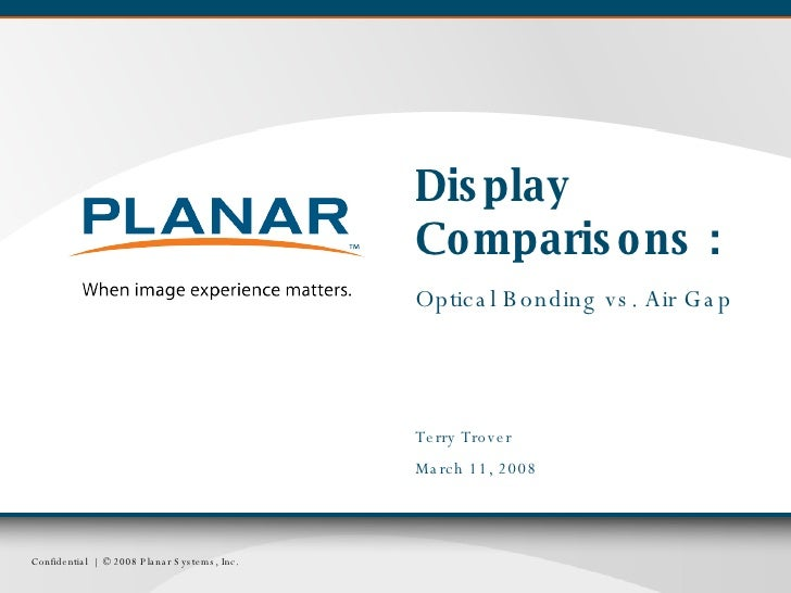 Display Comparisons : Optical Bonding vs. Air Gap Terry Trover March 11, 2008