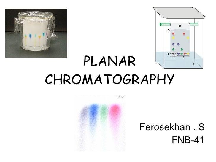 PLANAR CHROMATOGRAPHY Ferosekhan . S FNB-41