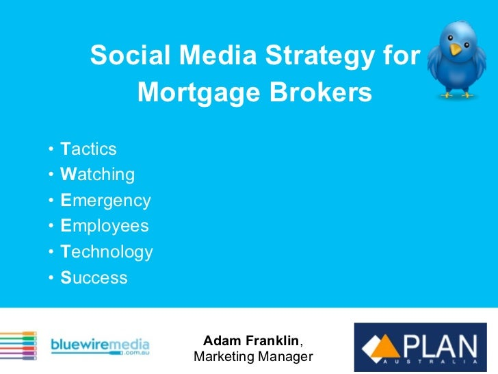 Social Media Strategy for          Mortgage Brokers•   Tactics•   Watching•   Emergency•   Employees•   Technology•   Succ...