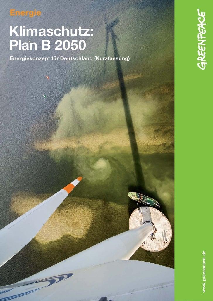 Energie  Klimaschutz: Plan B 2050 Energiekonzept für Deutschland (Kurzfassung)                                            ...