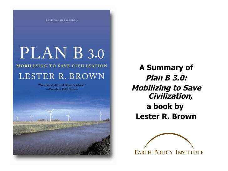 A Summary of    Plan B 3.0: Mobilizing to Save     Civilization,     a book by  Lester R. Brown