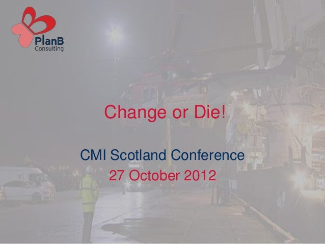 CMI Conference - Change or Die
