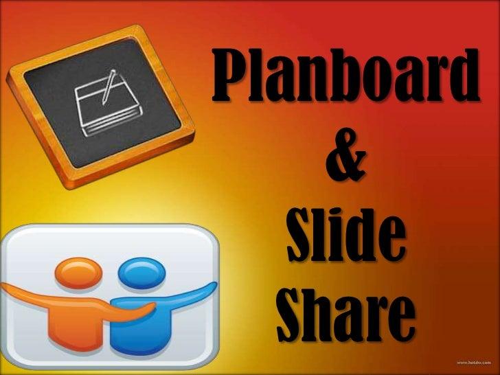 Planboard     &   Slide  Share