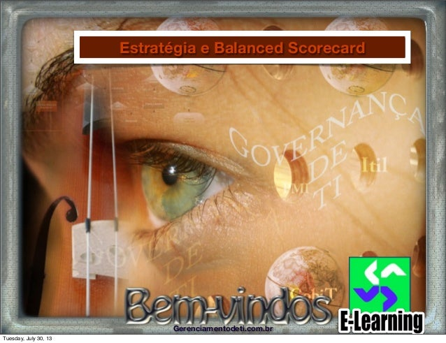 Gerenciamentodeti.com.br aureoantunes@gmail.comGerenciamentodeti.com.br Estratégia e Balanced Scorecard Tuesday, July 30, ...
