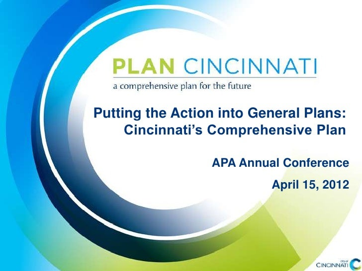 Putting the Action into General Plans:     Cincinnati's Comprehensive Plan                 APA Annual Conference          ...