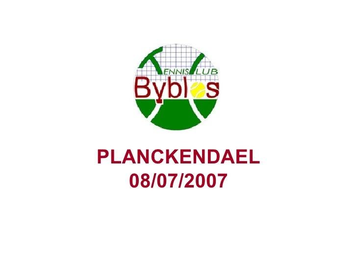 PLANCKENDAEL 08/07/2007