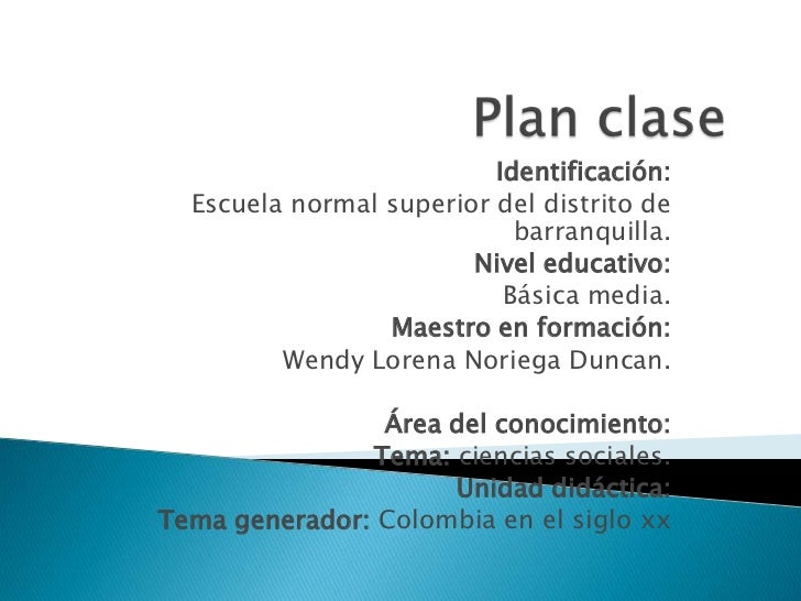 Plan clase<br />Identificación:<br />Escuela normal superior del distrito de barranquilla.<br />Nivel educativo: <br />Bás...