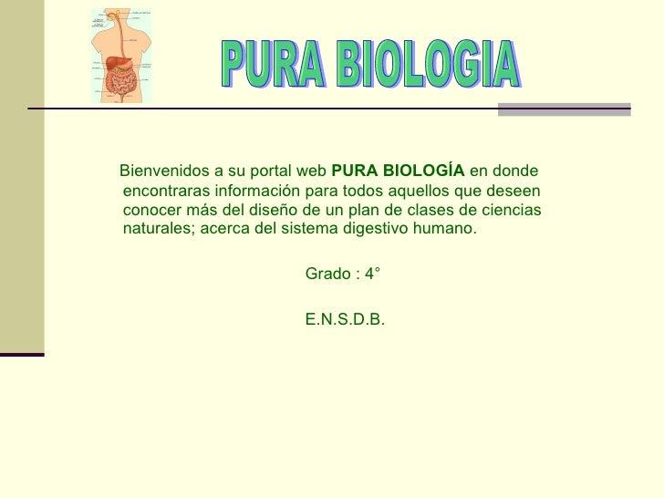 <ul><li>Bienvenidos a su portal web PURA BIOLOGÍA en donde encontraras información para todos aquellos que deseen conoce...