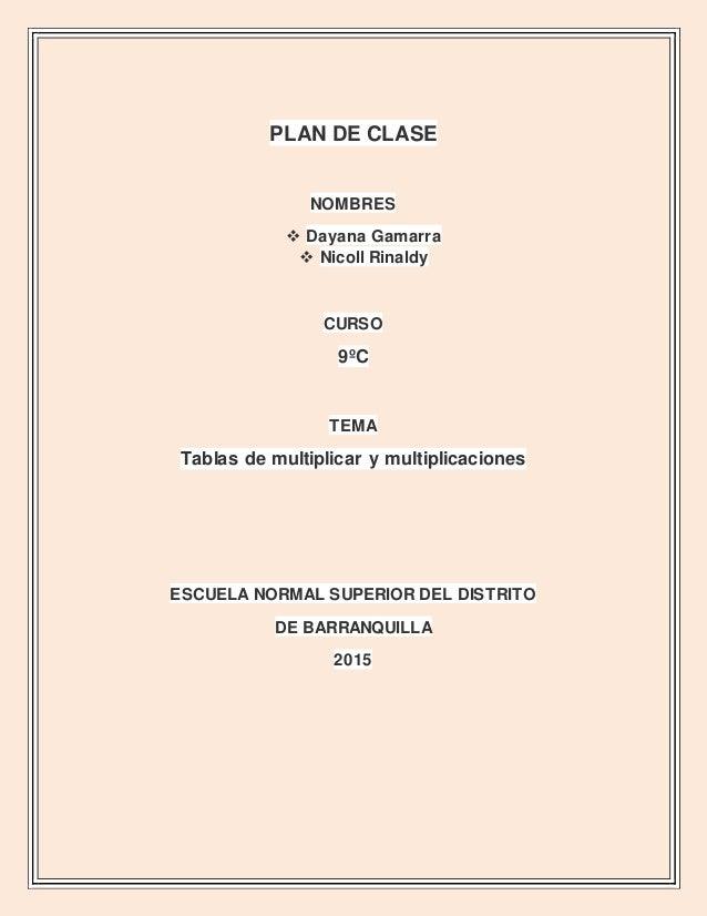 PLAN DE CLASE NOMBRES  Dayana Gamarra  Nicoll Rinaldy CURSO 9ºC TEMA Tablas de multiplicar y multiplicaciones ESCUELA NO...
