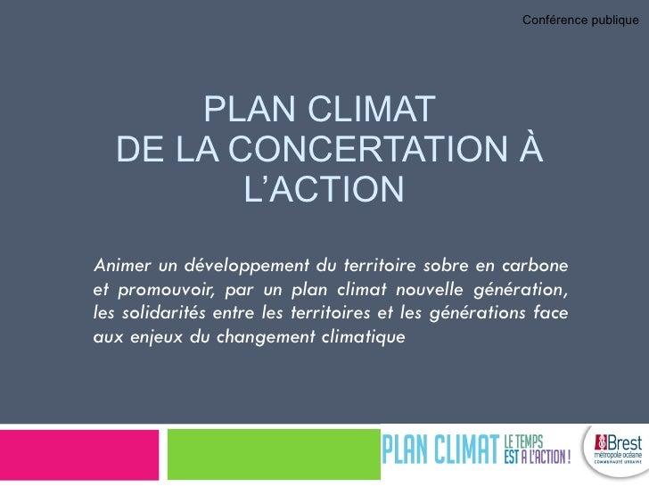 PLAN CLIMAT   DE LA CONCERTATION À L' ACTION Animer un développement du territoire sobre en carbone et promouvoir, par un ...