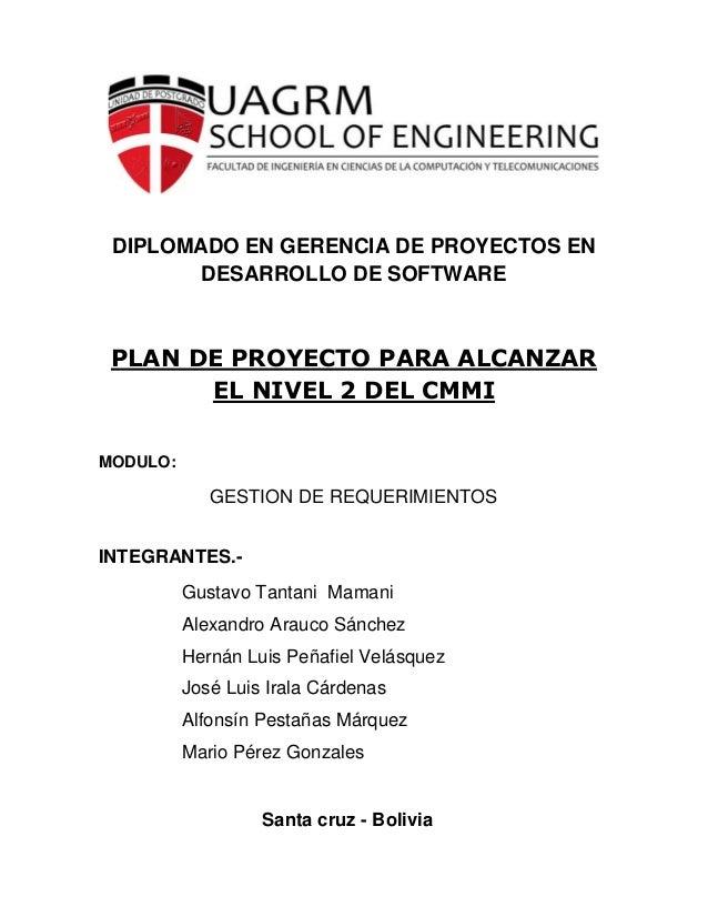 DIPLOMADO EN GERENCIA DE PROYECTOS EN DESARROLLO DE SOFTWARE  PLAN DE PROYECTO PARA ALCANZAR EL NIVEL 2 DEL CMMI MODULO:  ...