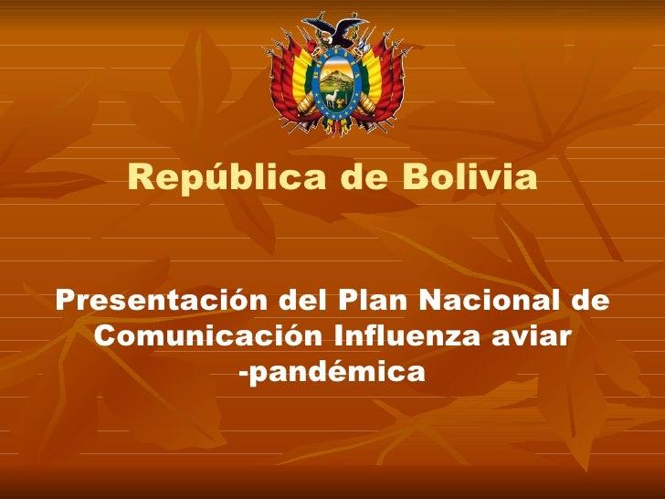 República de Bolivia   Presentación del Plan Nacional de   Comunicación Influenza aviar           -pandémica
